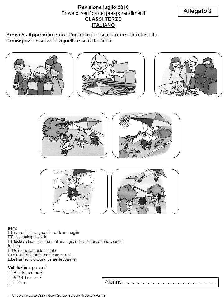 Revisione luglio 2010 Prove di verifica dei preapprendimenti CLASSI TERZE ITALIANO Allegato 3 Prova 5 - Apprendimento: Racconta per iscritto una storia illustrata.