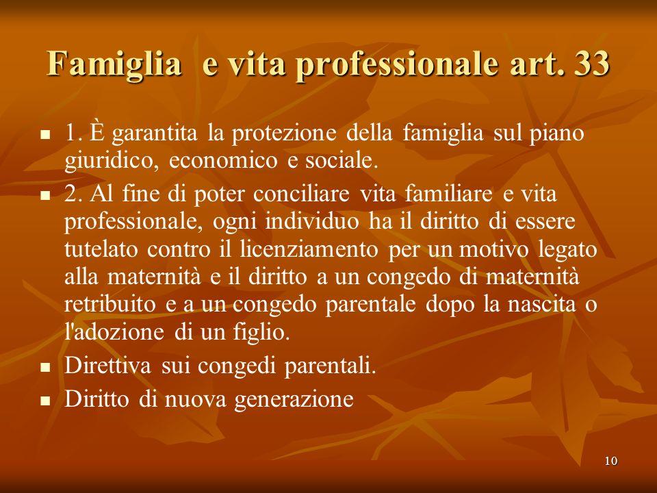 10 Famiglia e vita professionale art. 33 1. È garantita la protezione della famiglia sul piano giuridico, economico e sociale. 2. Al fine di poter con