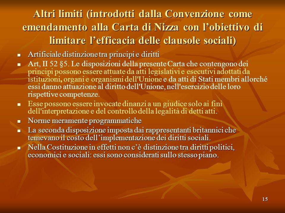 15 Altri limiti (introdotti dalla Convenzione come emendamento alla Carta di Nizza con lobiettivo di limitare lefficacia delle clausole sociali) Artif