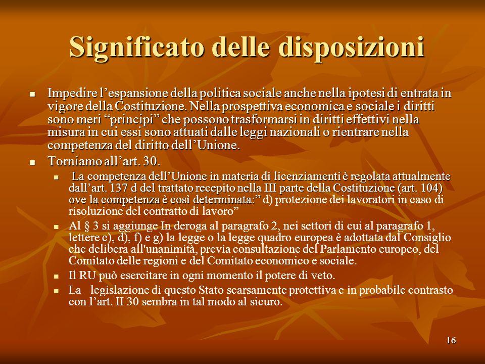 16 Significato delle disposizioni Significato delle disposizioni Impedire lespansione della politica sociale anche nella ipotesi di entrata in vigore