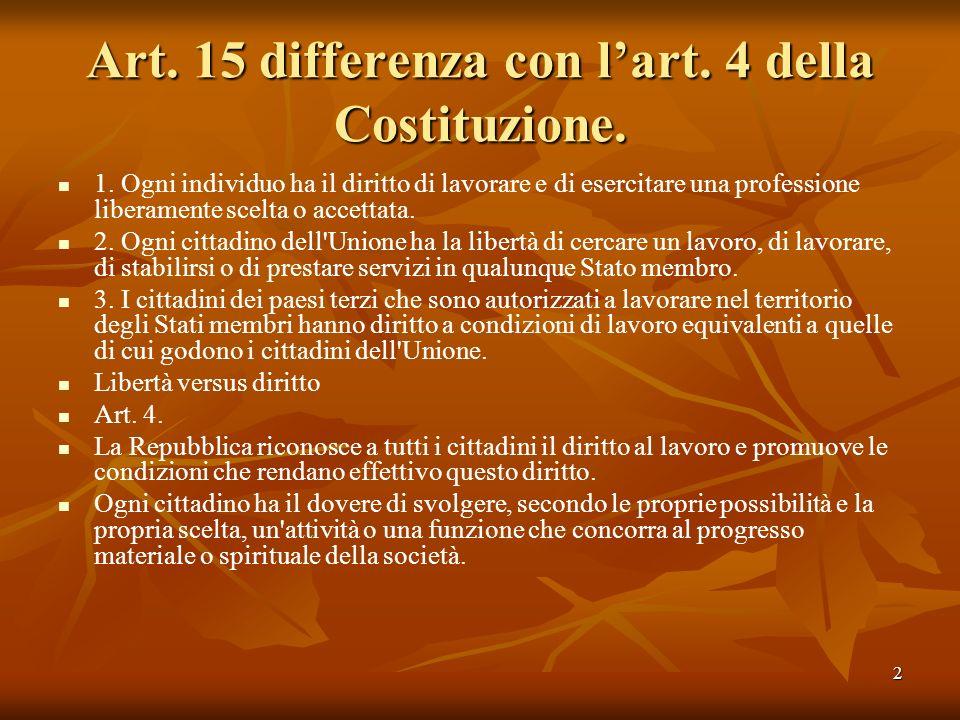 2 Art. 15 differenza con lart. 4 della Costituzione. 1. Ogni individuo ha il diritto di lavorare e di esercitare una professione liberamente scelta o