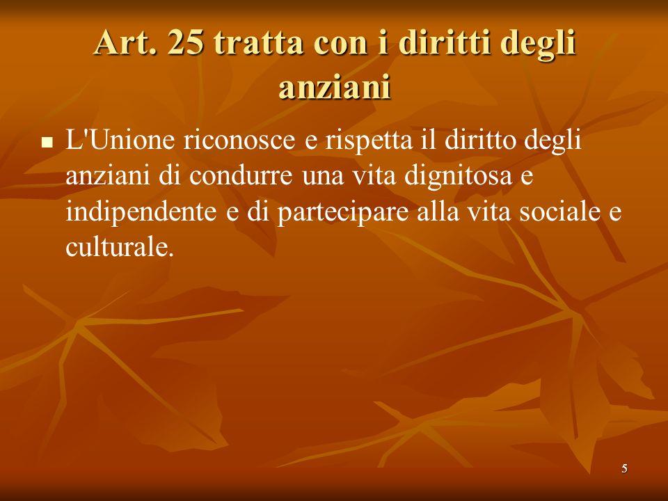 5 Art. 25 tratta con i diritti degli anziani L'Unione riconosce e rispetta il diritto degli anziani di condurre una vita dignitosa e indipendente e di