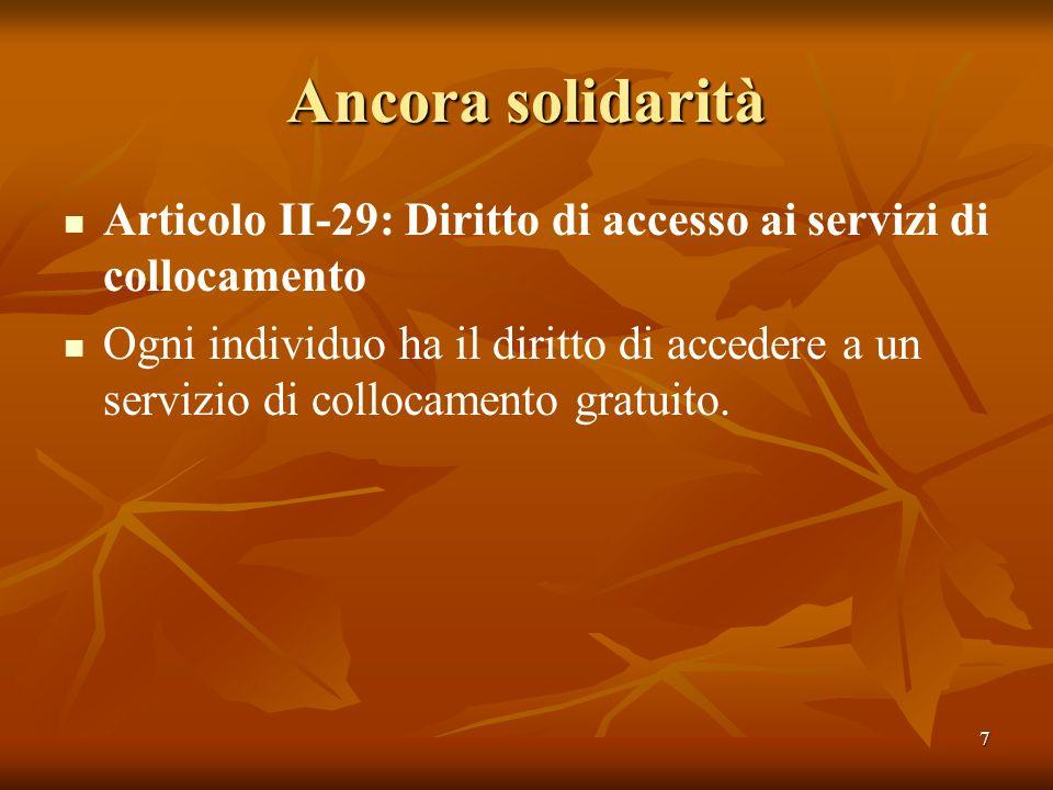 7 Ancora solidarità Articolo II-29: Diritto di accesso ai servizi di collocamento Ogni individuo ha il diritto di accedere a un servizio di collocamen