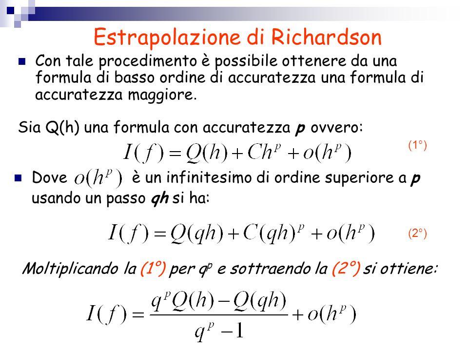 Estrapolazione di Richardson Sia Q(h) una formula con accuratezza p ovvero: Dove è un infinitesimo di ordine superiore a p usando un passo qh si ha: M