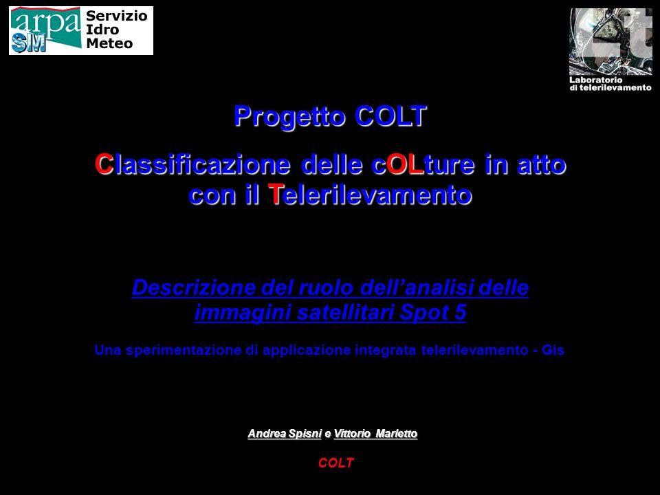 COLT Passaggi di Landsat 5 p/r 192/29 10/01/2008 26/01/2008 11/02/2008 27/02/2008 14/03/2008 30/03/2008 15/04/2008 01/05/2008 17/05/2008 PROBLEMATICHE Alternative a Spot: Landsat 5 (23 anni di esercizio) 30 m di risoluzione spaziale 7 bande di acquisizione In questo caso si incorre nel rischio di deterioramento della risoluzione che da 10 m passa a 30 m.