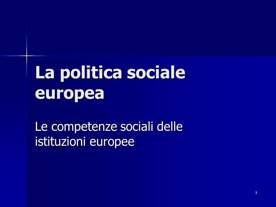 1 La politica sociale europea Le competenze sociali delle istituzioni europee
