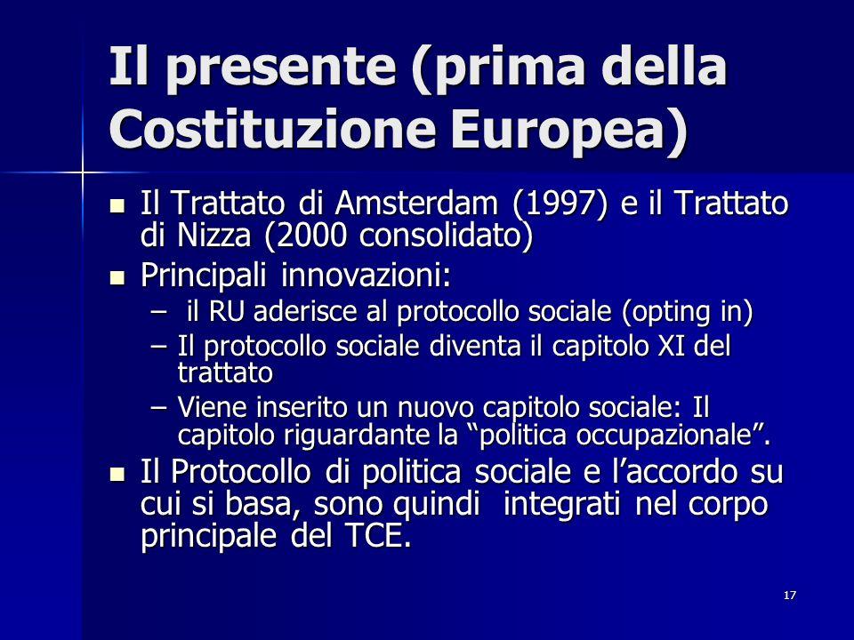 17 Il presente (prima della Costituzione Europea) Il Trattato di Amsterdam (1997) e il Trattato di Nizza (2000 consolidato) Il Trattato di Amsterdam (