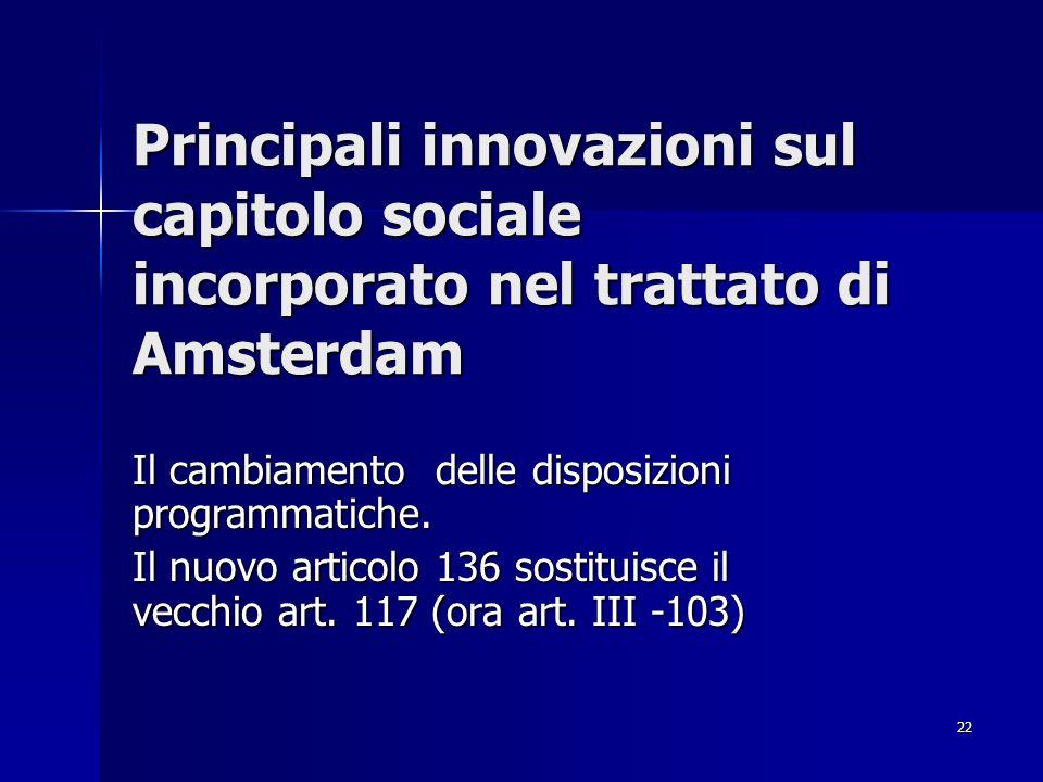 22 Principali innovazioni sul capitolo sociale incorporato nel trattato di Amsterdam Il cambiamento delle disposizioni programmatiche. Il nuovo artico