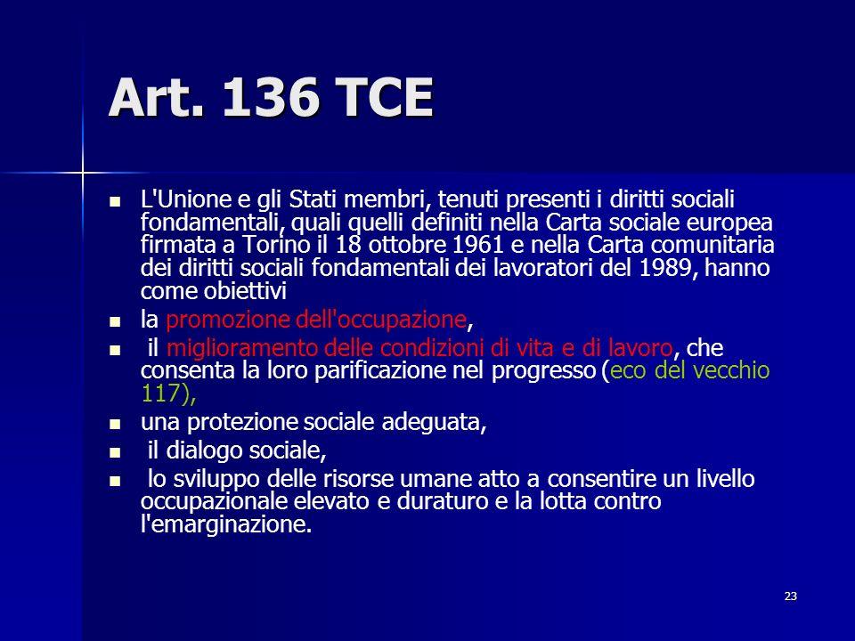 23 Art. 136 TCE L'Unione e gli Stati membri, tenuti presenti i diritti sociali fondamentali, quali quelli definiti nella Carta sociale europea firmata