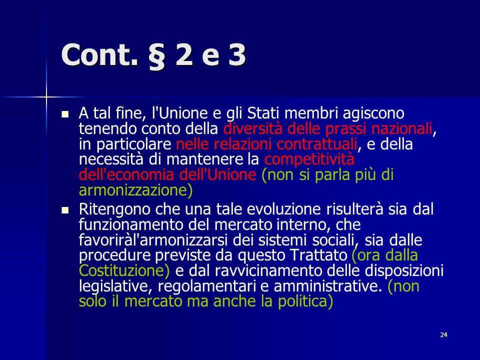 24 Cont. § 2 e 3 A tal fine, l'Unione e gli Stati membri agiscono tenendo conto della diversità delle prassi nazionali, in particolare nelle relazioni