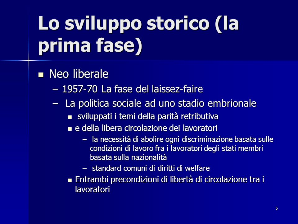 5 Lo sviluppo storico (la prima fase) Neo liberale Neo liberale –1957-70 La fase del laissez-faire – La politica sociale ad uno stadio embrionale svil