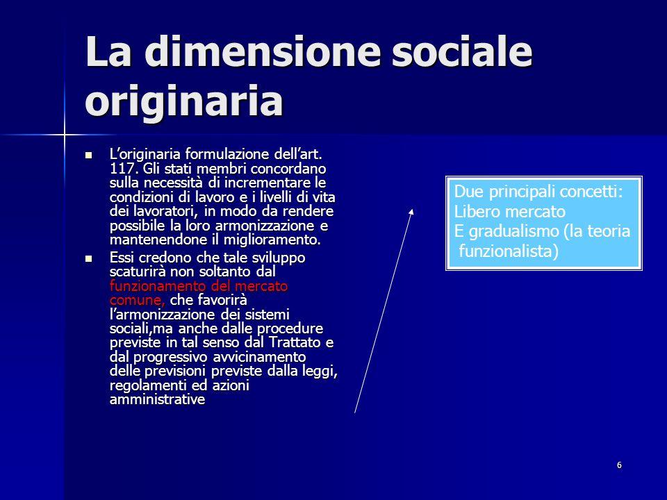 6 La dimensione sociale originaria Loriginaria formulazione dellart. 117. Gli stati membri concordano sulla necessità di incrementare le condizioni di