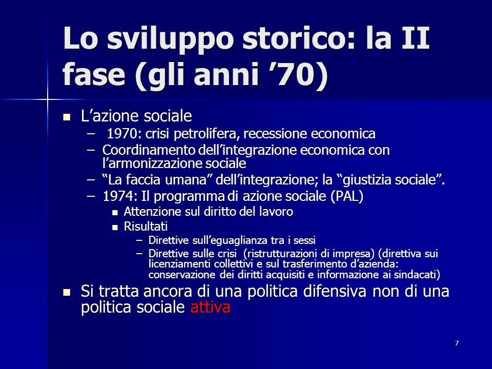 7 Lo sviluppo storico: la II fase (gli anni 70) Lazione sociale Lazione sociale – 1970: crisi petrolifera, recessione economica –Coordinamento dellint