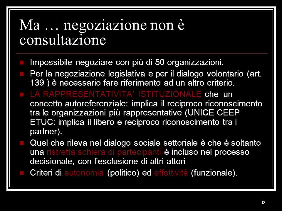 12 Ma … negoziazione non è consultazione Impossibile negoziare con più di 50 organizzazioni. Per la negoziazione legislativa e per il dialogo volontar