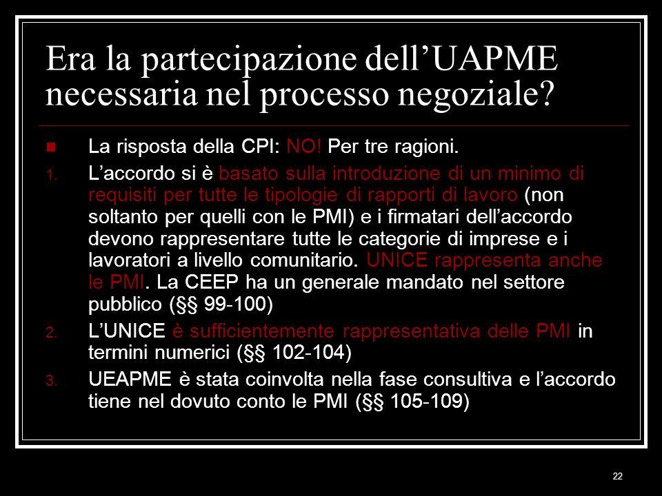 22 Era la partecipazione dellUAPME necessaria nel processo negoziale? La risposta della CPI: NO! Per tre ragioni. 1. Laccordo si è basato sulla introd