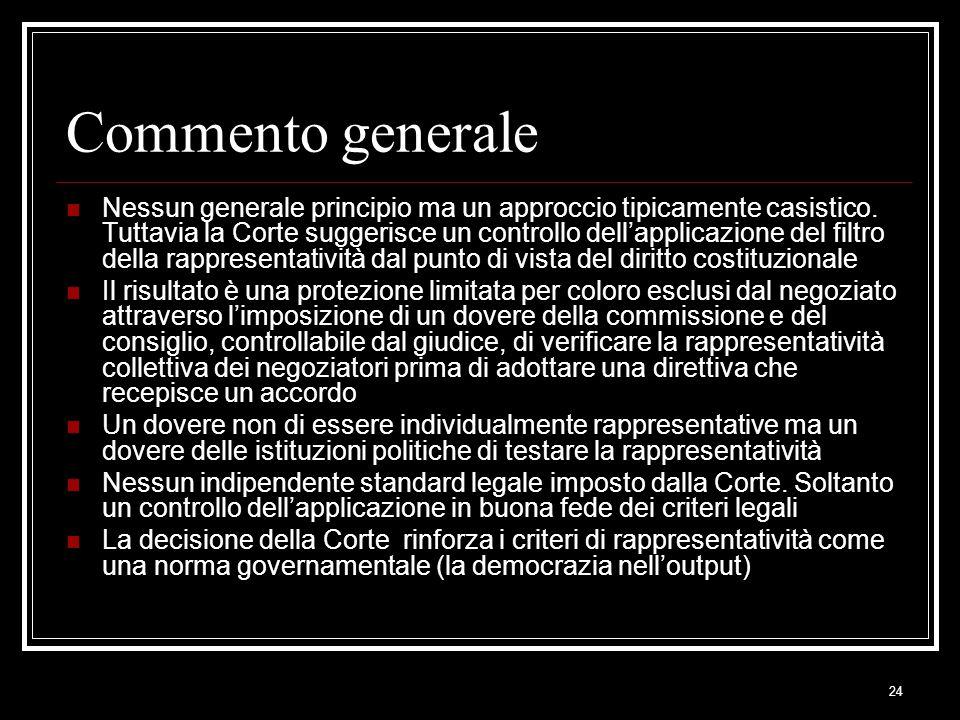 24 Commento generale Nessun generale principio ma un approccio tipicamente casistico. Tuttavia la Corte suggerisce un controllo dellapplicazione del f