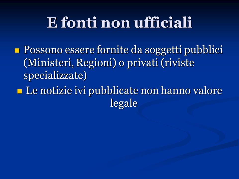 E fonti non ufficiali Possono essere fornite da soggetti pubblici (Ministeri, Regioni) o privati (riviste specializzate) Possono essere fornite da sog