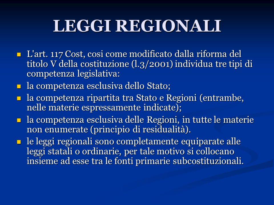 LEGGI REGIONALI L'art. 117 Cost, cosi come modificato dalla riforma del titolo V della costituzione (l.3/2001) individua tre tipi di competenza legisl