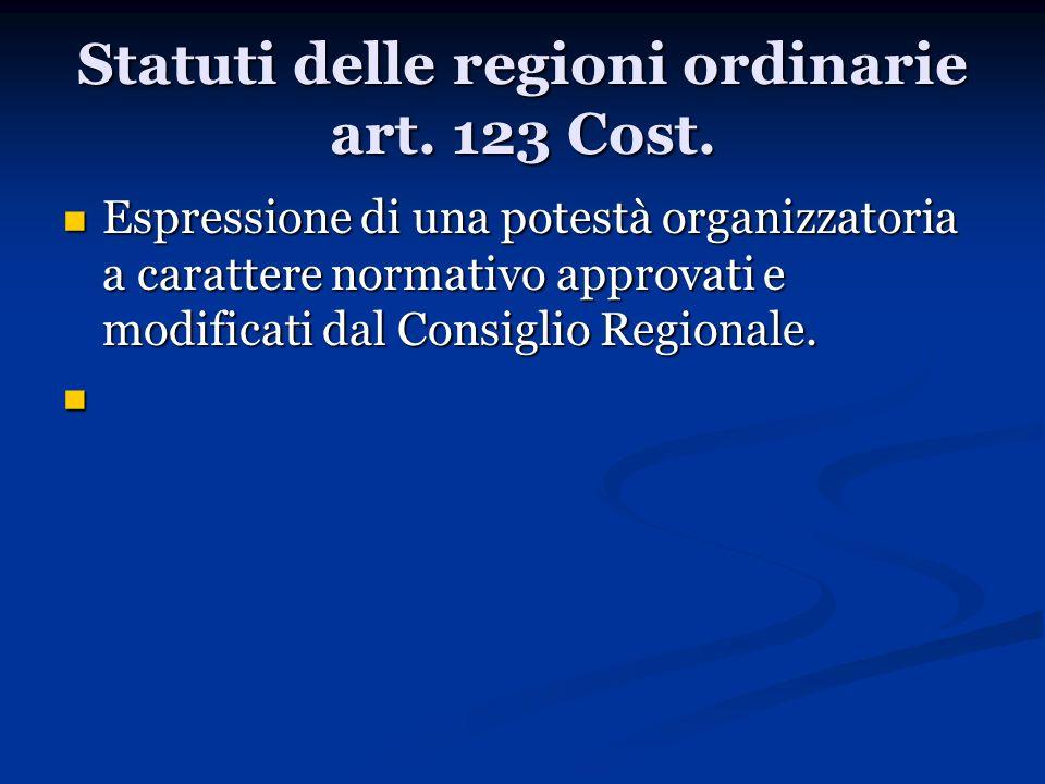 Statuti delle regioni ordinarie art. 123 Cost. Espressione di una potestà organizzatoria a carattere normativo approvati e modificati dal Consiglio Re