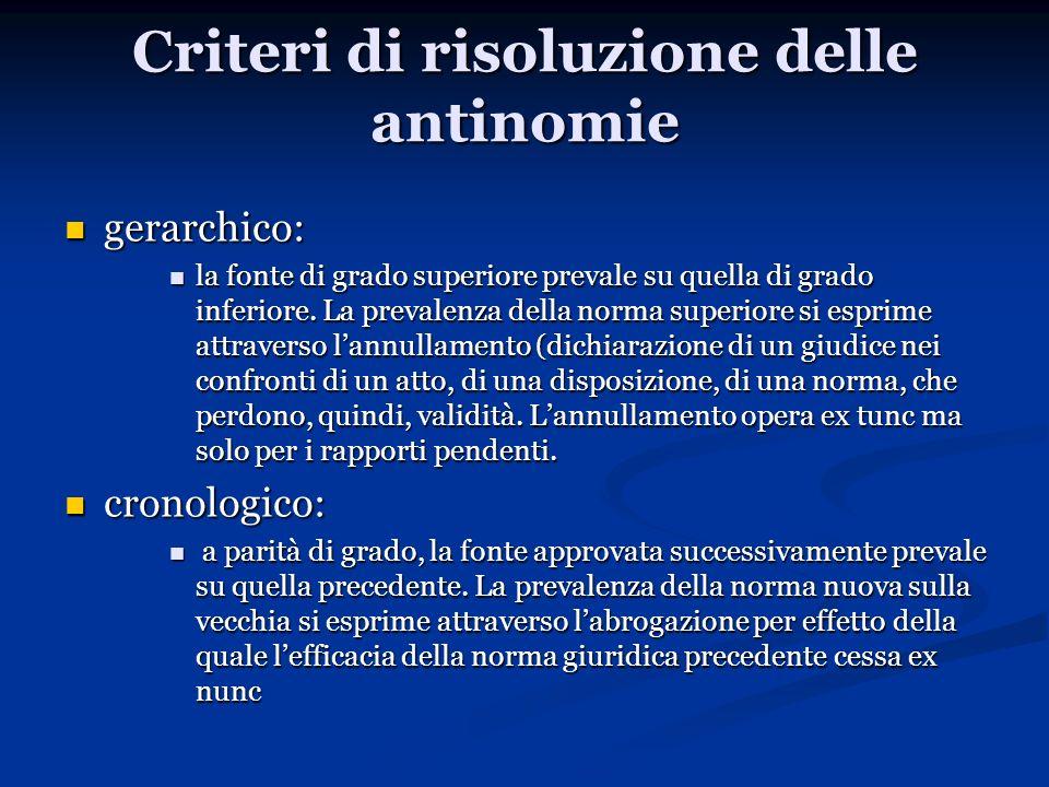 Criteri di risoluzione delle antinomie gerarchico: gerarchico: la fonte di grado superiore prevale su quella di grado inferiore. La prevalenza della n