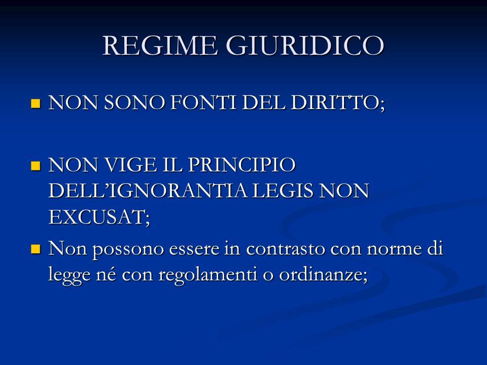 REGIME GIURIDICO NON SONO FONTI DEL DIRITTO; NON SONO FONTI DEL DIRITTO; NON VIGE IL PRINCIPIO DELLIGNORANTIA LEGIS NON EXCUSAT; NON VIGE IL PRINCIPIO