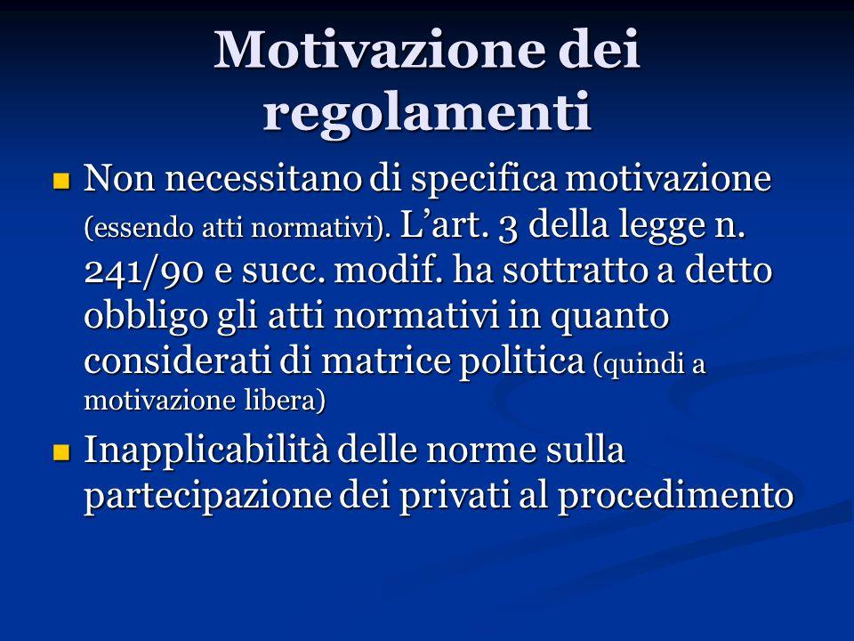 Motivazione dei regolamenti Non necessitano di specifica motivazione (essendo atti normativi). Lart. 3 della legge n. 241/90 e succ. modif. ha sottrat