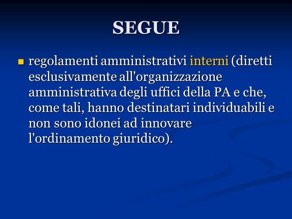 SEGUE regolamenti amministrativi interni (diretti esclusivamente all'organizzazione amministrativa degli uffici della PA e che, come tali, hanno desti