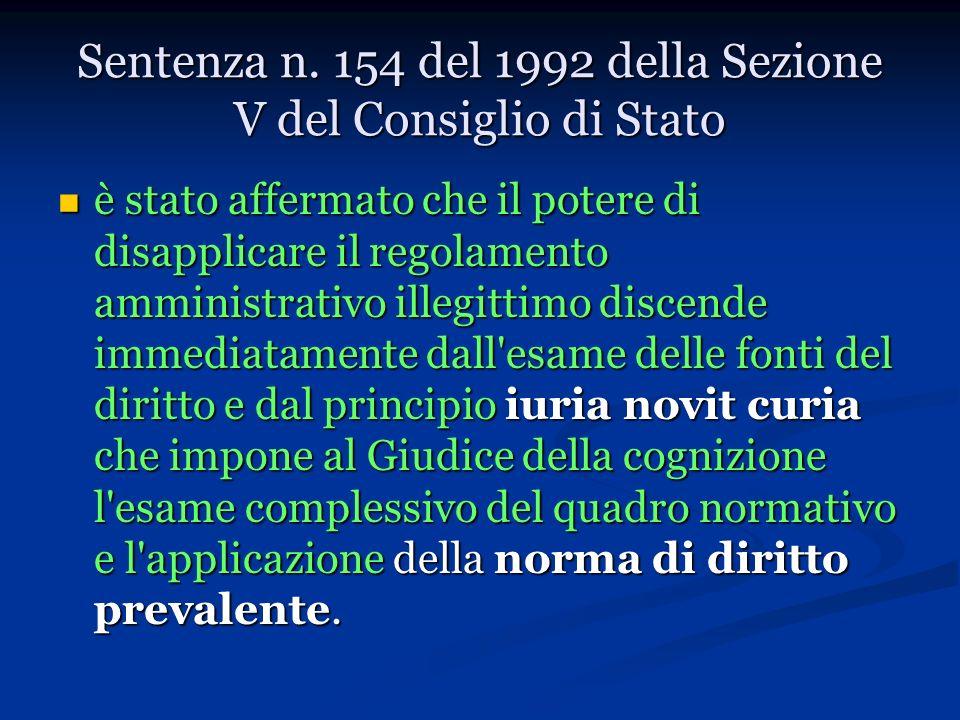 Sentenza n. 154 del 1992 della Sezione V del Consiglio di Stato è stato affermato che il potere di disapplicare il regolamento amministrativo illegitt