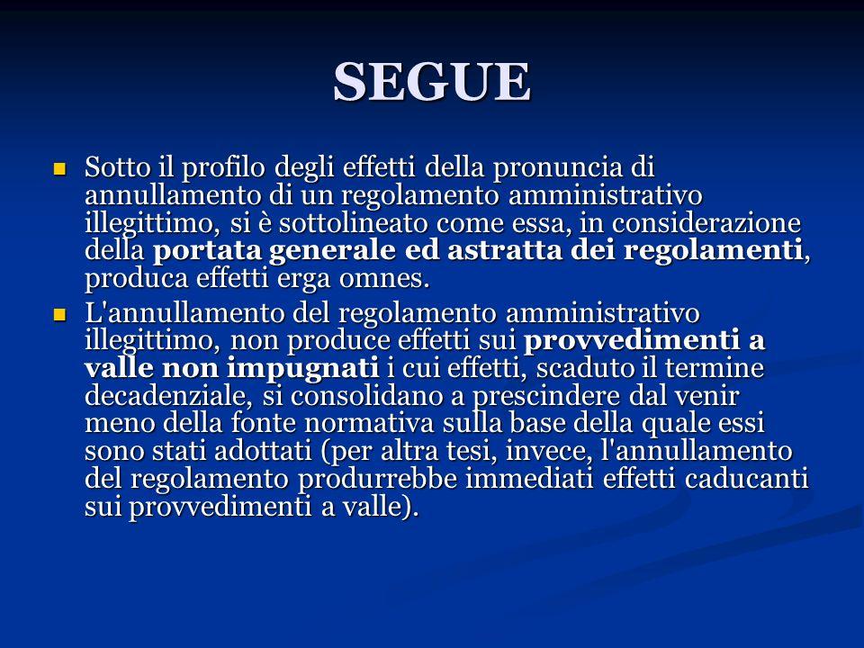 SEGUE Sotto il profilo degli effetti della pronuncia di annullamento di un regolamento amministrativo illegittimo, si è sottolineato come essa, in con