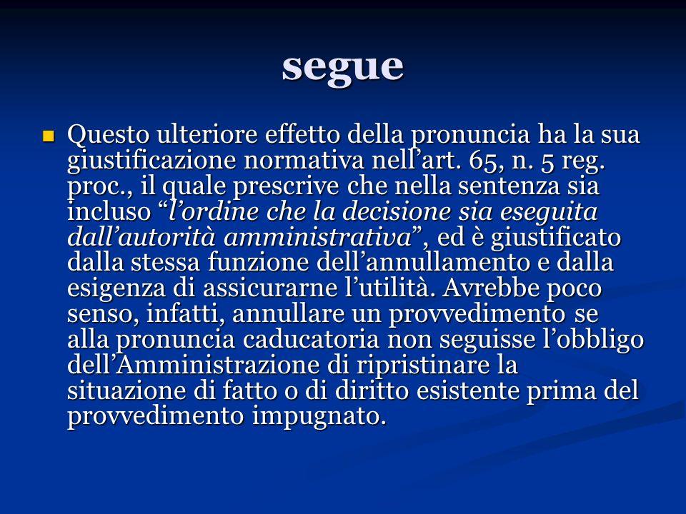 segue Questo ulteriore effetto della pronuncia ha la sua giustificazione normativa nellart. 65, n. 5 reg. proc., il quale prescrive che nella sentenza