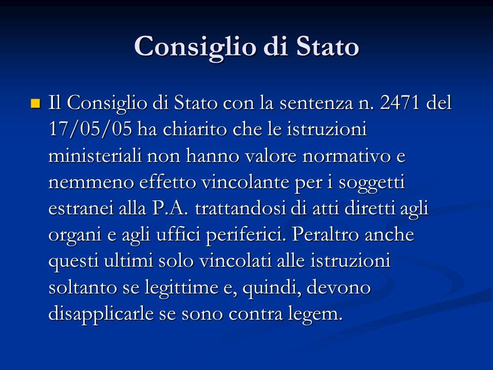 Consiglio di Stato Il Consiglio di Stato con la sentenza n. 2471 del 17/05/05 ha chiarito che le istruzioni ministeriali non hanno valore normativo e