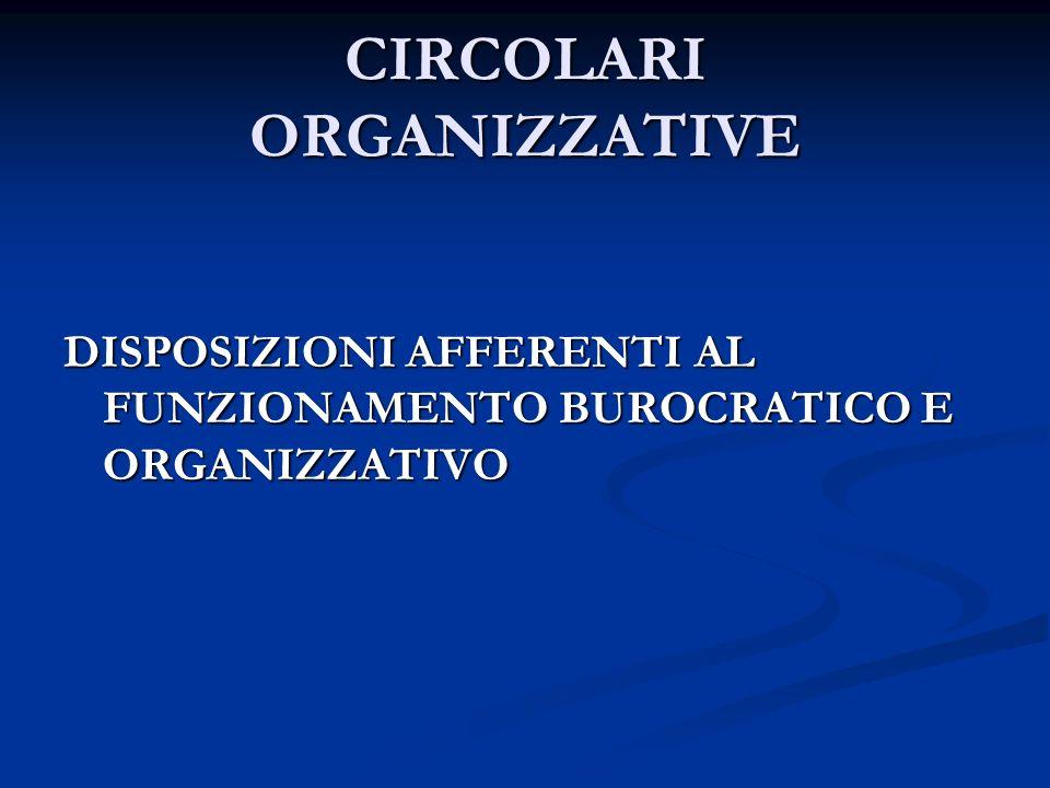 CIRCOLARI ORGANIZZATIVE DISPOSIZIONI AFFERENTI AL FUNZIONAMENTO BUROCRATICO E ORGANIZZATIVO