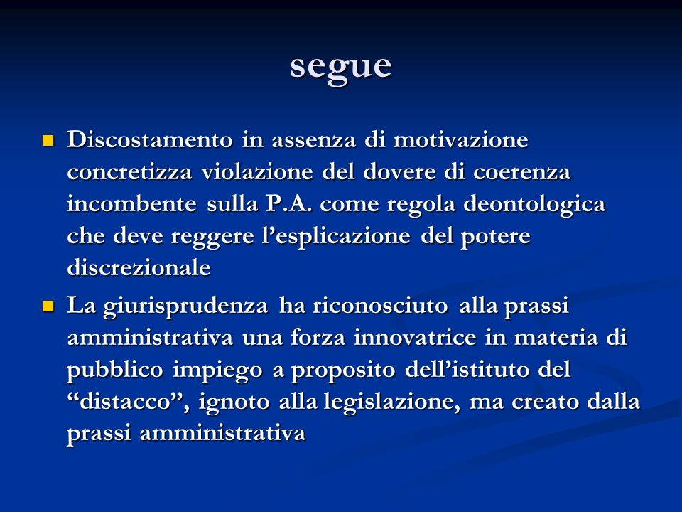 segue Discostamento in assenza di motivazione concretizza violazione del dovere di coerenza incombente sulla P.A. come regola deontologica che deve re