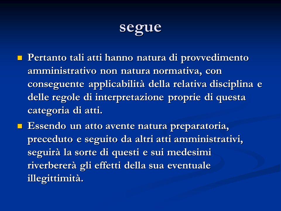 segue Pertanto tali atti hanno natura di provvedimento amministrativo non natura normativa, con conseguente applicabilità della relativa disciplina e