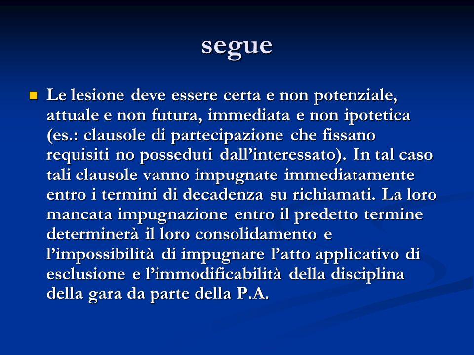 segue Le lesione deve essere certa e non potenziale, attuale e non futura, immediata e non ipotetica (es.: clausole di partecipazione che fissano requ