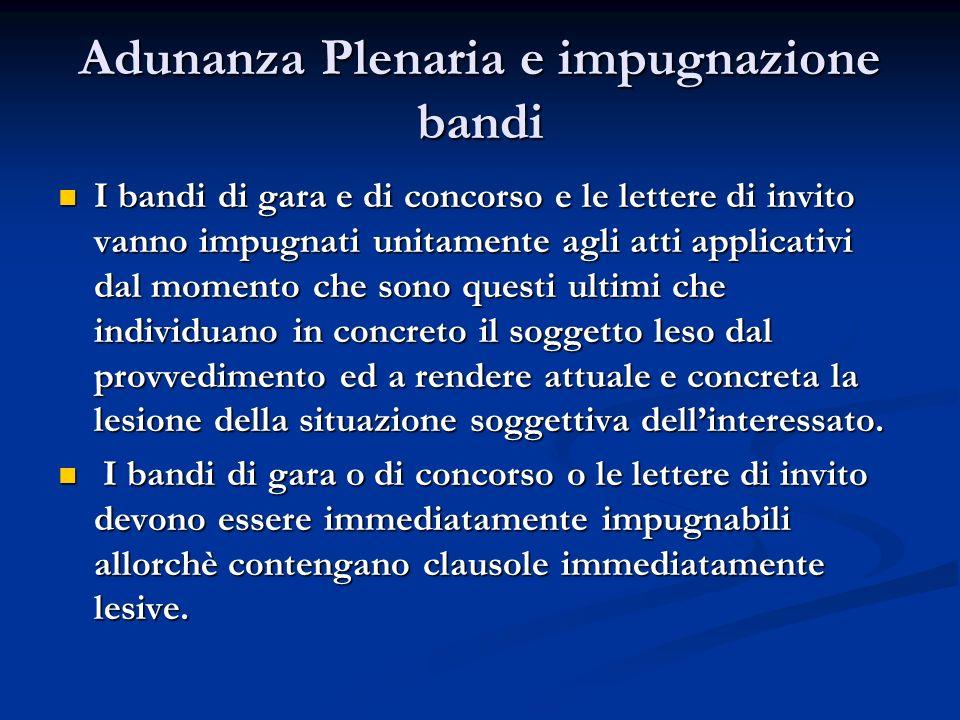 Adunanza Plenaria e impugnazione bandi I bandi di gara e di concorso e le lettere di invito vanno impugnati unitamente agli atti applicativi dal momen