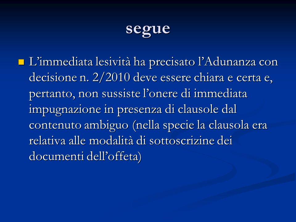 segue Limmediata lesività ha precisato lAdunanza con decisione n. 2/2010 deve essere chiara e certa e, pertanto, non sussiste lonere di immediata impu