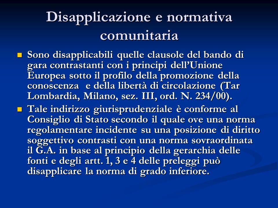Disapplicazione e normativa comunitaria Sono disapplicabili quelle clausole del bando di gara contrastanti con i principi dellUnione Europea sotto il