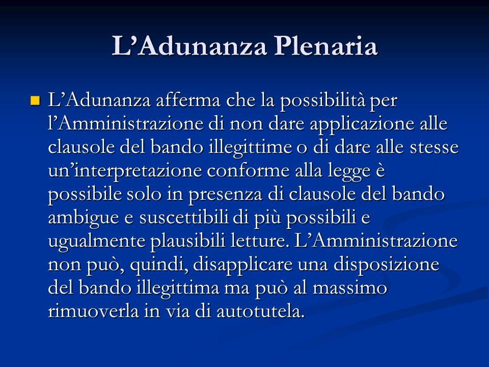LAdunanza Plenaria LAdunanza afferma che la possibilità per lAmministrazione di non dare applicazione alle clausole del bando illegittime o di dare al