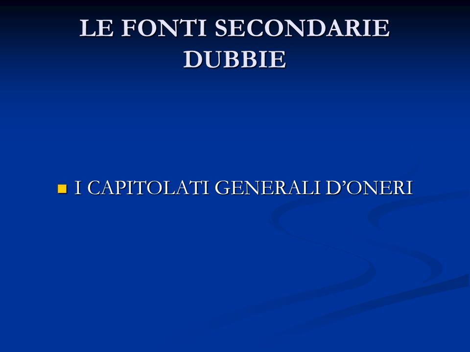 LE FONTI SECONDARIE DUBBIE I CAPITOLATI GENERALI DONERI I CAPITOLATI GENERALI DONERI