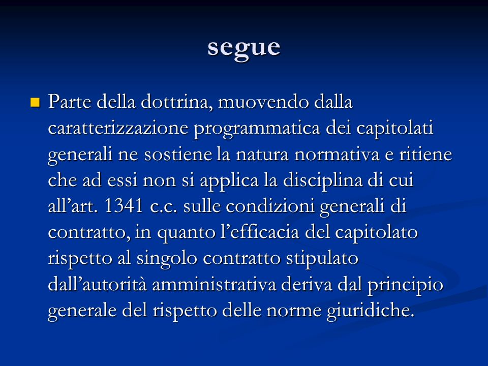 segue Parte della dottrina, muovendo dalla caratterizzazione programmatica dei capitolati generali ne sostiene la natura normativa e ritiene che ad es