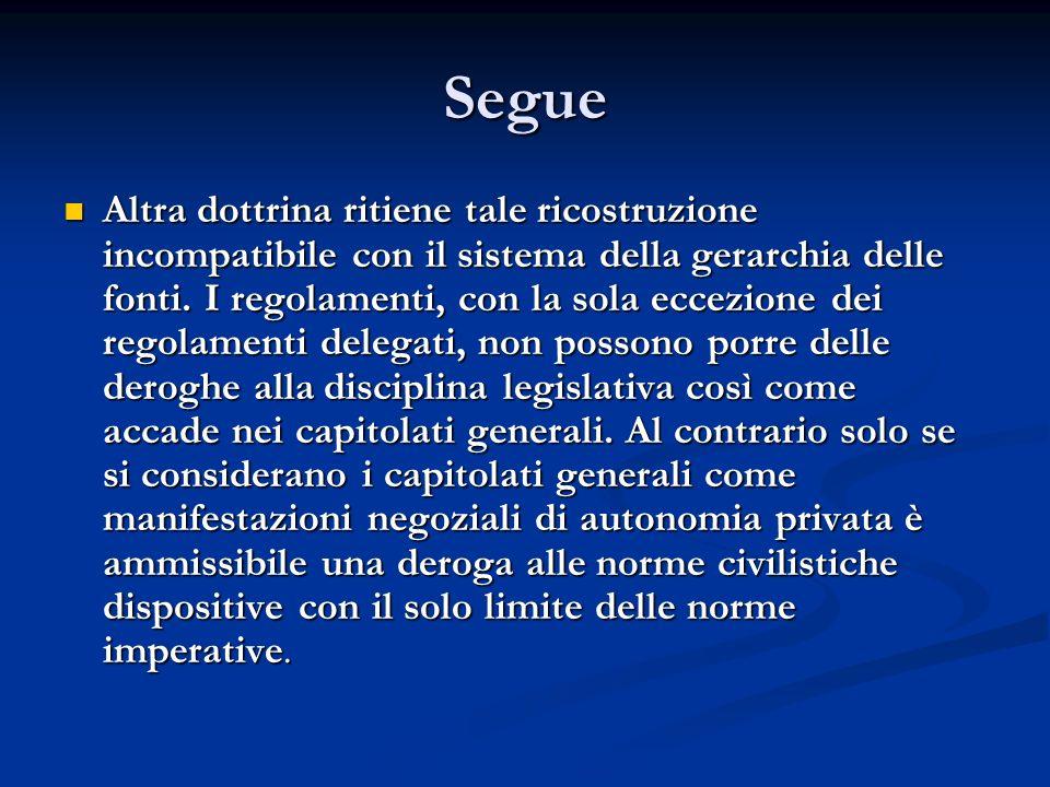 Segue Altra dottrina ritiene tale ricostruzione incompatibile con il sistema della gerarchia delle fonti. I regolamenti, con la sola eccezione dei reg