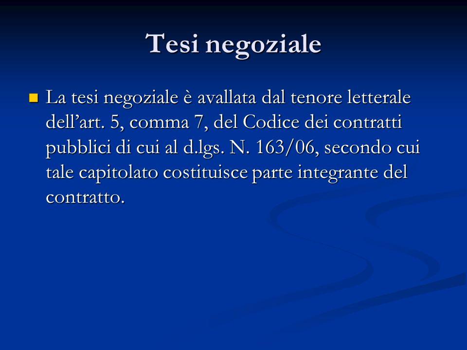 Tesi negoziale La tesi negoziale è avallata dal tenore letterale dellart. 5, comma 7, del Codice dei contratti pubblici di cui al d.lgs. N. 163/06, se
