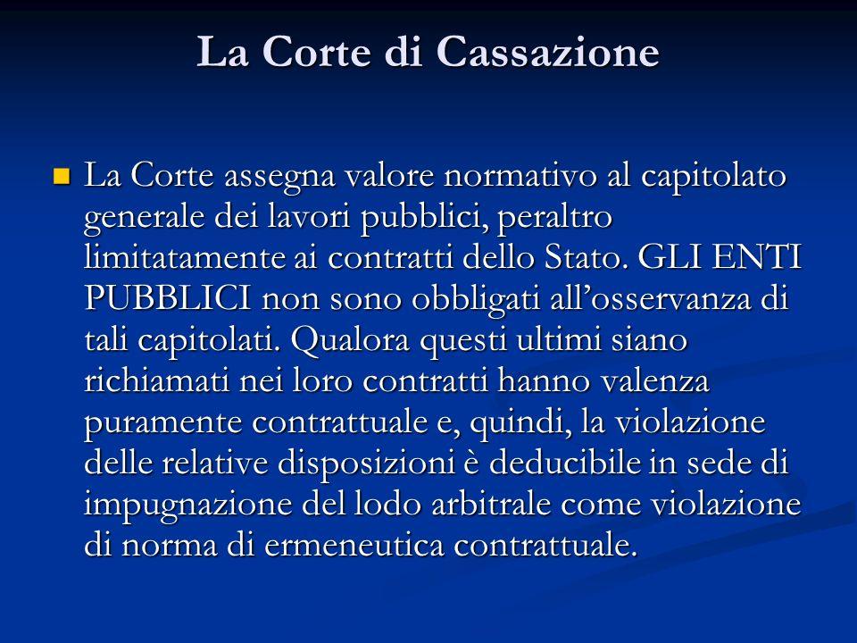 La Corte di Cassazione La Corte assegna valore normativo al capitolato generale dei lavori pubblici, peraltro limitatamente ai contratti dello Stato.