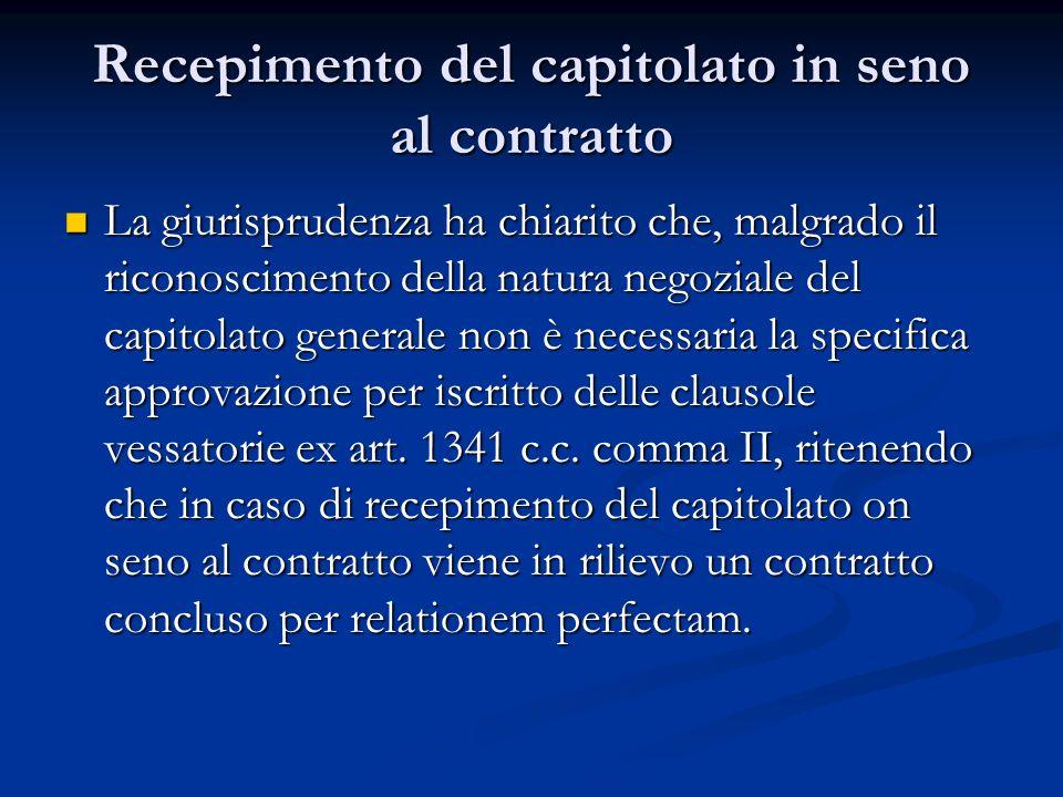Recepimento del capitolato in seno al contratto La giurisprudenza ha chiarito che, malgrado il riconoscimento della natura negoziale del capitolato ge