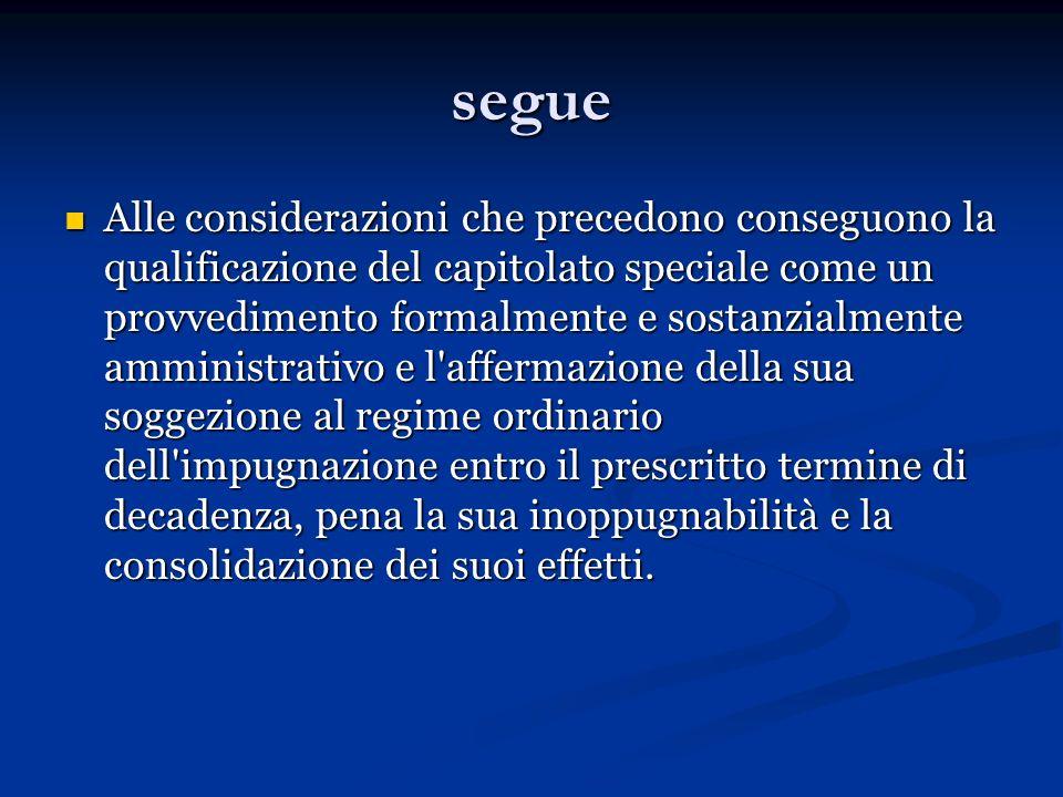 segue Alle considerazioni che precedono conseguono la qualificazione del capitolato speciale come un provvedimento formalmente e sostanzialmente ammin