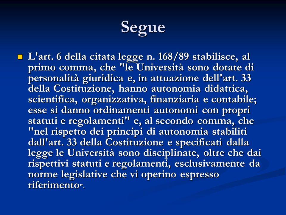 Segue L'art. 6 della citata legge n. 168/89 stabilisce, al primo comma, che