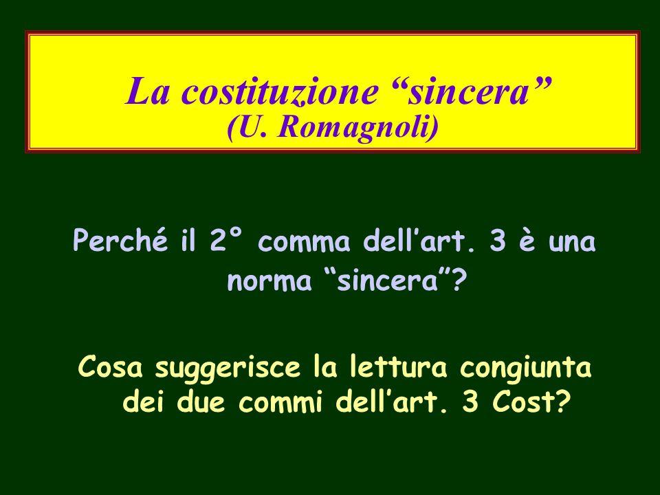 La costituzione sincera (U. Romagnoli) Perché il 2° comma dellart. 3 è una norma sincera? Cosa suggerisce la lettura congiunta dei due commi dellart.