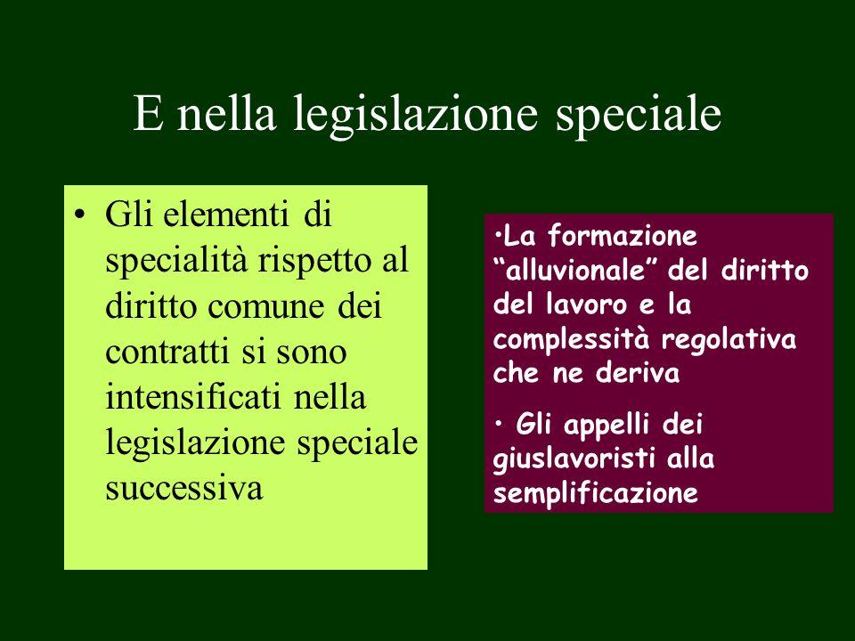 E nella legislazione speciale Gli elementi di specialità rispetto al diritto comune dei contratti si sono intensificati nella legislazione speciale su