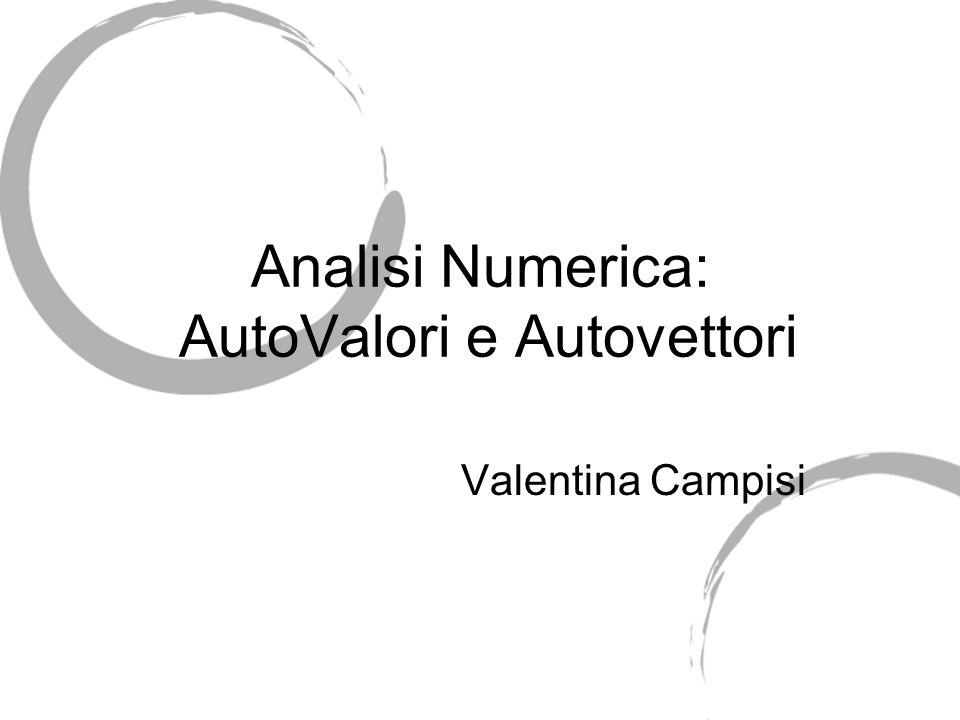 Analisi Numerica: AutoValori e Autovettori Valentina Campisi